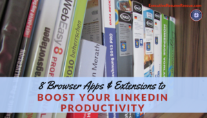 8 Browser Apps & Extensions to Boost Your LinkedIn Productivity