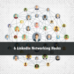 6 LinkedIn Networking Hacks