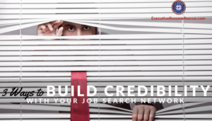 3 Ways to Build Credibility with Your Job Search Network