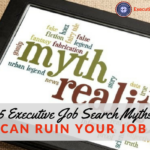 5 Executive Job Search Myths that Can Ruin Your Job Hunt