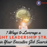 7 Ways to Leverage a Thought Leadership Strategy in Your Executive Job Search