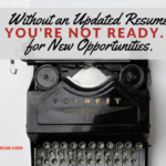 Without an Updated Resume, You're Not Ready for New Opportunities.