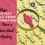 6 Ways to Protect Yourself from Discrimination If You Have a Less-than-Ideal Work History