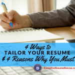 4 Ways to Tailor Your Resume & 4 Reasons Why You Must