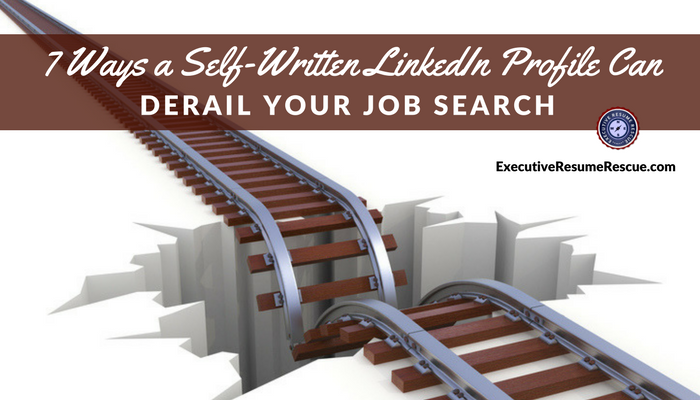 7 Ways a Self-Written LI Profile Can Derail Your Job Search