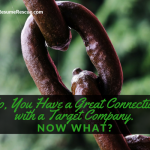 So, You Have a Great Connection with a Target Company. Now What?
