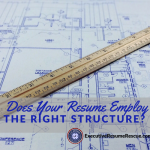 Does Your Resume Employ the Right Structure?