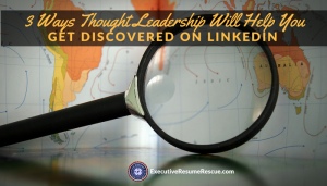 3 Ways Thought Leadership Will Help You Get Discovered on LinkedIn