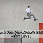 5 Ways to Take Your LinkedIn Skills to the Next Level