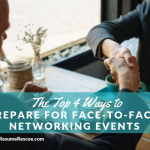 The Top 4 Ways to Prepare for Face-to-Face Networking Events