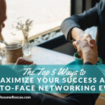 The Top 5 Ways to Maximize Your Success at Face-to-Face Networking Events