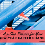 A 5-Step Process for Your New Year Career Change