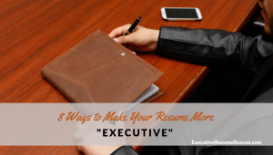 8 Ways to Make Your Resume More _Executive_