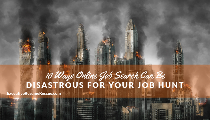 10 Ways Online Job Search Can Be Disastrous for Your Job Hunt