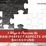 5 Ways to Overcome the Less-than-Perfect Aspects of Your Background