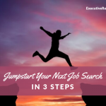 Jumpstart Your Next Job Search in 3 Steps