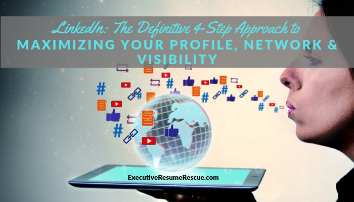LinkedIn: The Definitive 4-Step Approach to Maximizing Your Profile, Network & Visibility