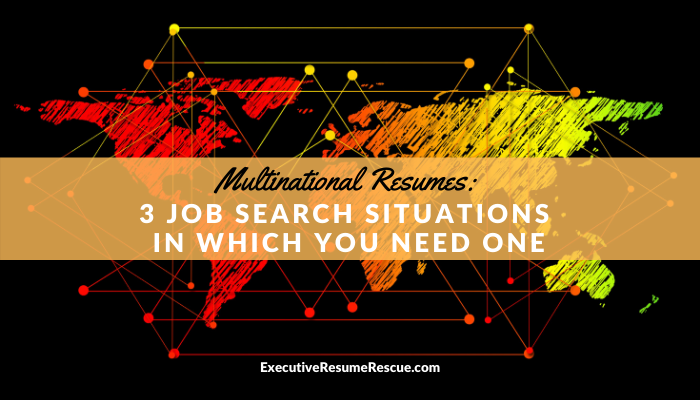 Multinational Resumes: 3 Job Search Situations in Which You Need 1
