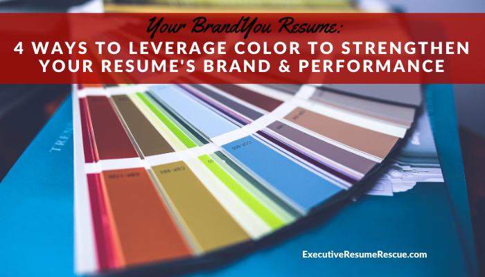 Your BrandYou Resume: 4 Ways to Leverage Color to Strengthen Your Resume's Brand & Performance
