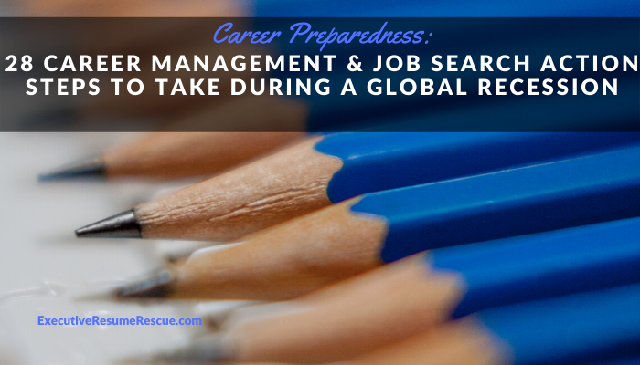 28 Career Management & Job Search Action Steps to Take during a Global Recession